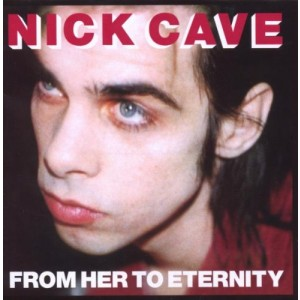 NICK CAVE AND THE BAD SEEDS-FROM HERE TO ETERNITY (REMASTERED)