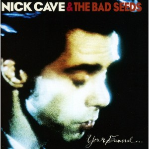 NICK CAVE AND THE BAD SEEDS-YOUR FUNERAL ..... MY TRIAL