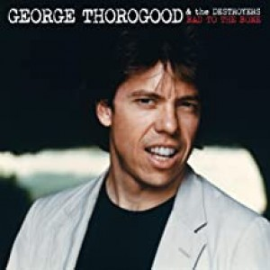 GEORGE THOROGOOD-BAD TO THE BONE 25TH ANNIVERSARY