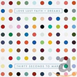 THIRTY SECONDS TO MARS-LOVE LUST FAITH + DREAMS
