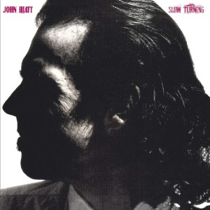 JOHN HIATT-SLOW TURNING