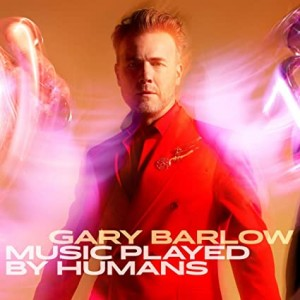 GARY BARLOW-MUSIC PLAYED BY HUMANS