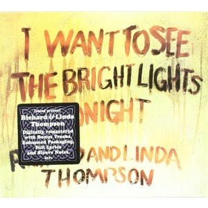 RICHARD & LINDA THOMPSON-I WANT TO SEE THE BRIGHT LIGHTS TONIGHT