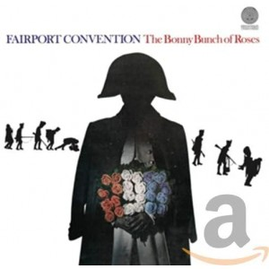 FAIRPORT CONVENTION-BONNY BUNCH OF ROSES