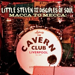 LITTLE STEVEN AND THE DISCIPLES OF SOUL-MACCA TO MECCA!