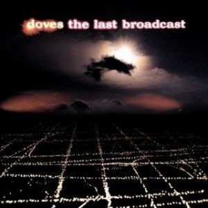 DOVES-THE LAST BROADCAST