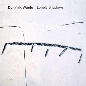 DOMINIK WANIA-LONELY SHADOWS
