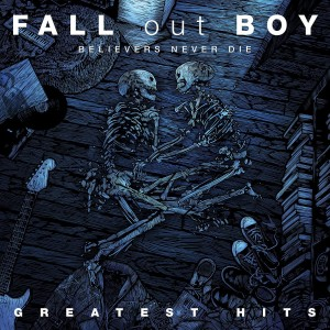 FALL OUT BOY-BELIEVERS NEVER DIE - GREATEST HITS