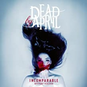 DEAD BY APRIL-INCOMPARABLE