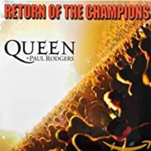 QUEEN, PAUL RODGERS-RETURN OF THE CHAMPIONS