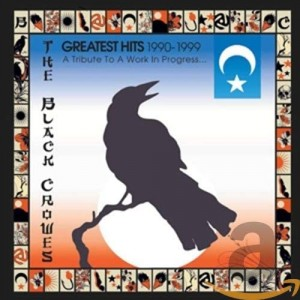 BLACK CROWES-GREATEST HITS 1990-1999: A TRIBUTE TO A WORK IN PROGRESS...