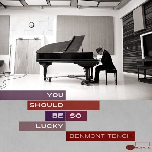 BENMONT TENCH-YOU SHOULD BE SO LUCKY