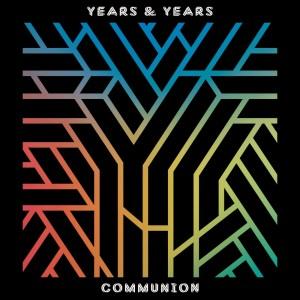 YEARS & YEARS-COMMUNION