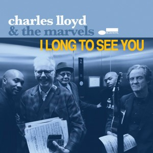 CHARLES LLOYD & THE MARVELS-I LONG TO SEE YOU