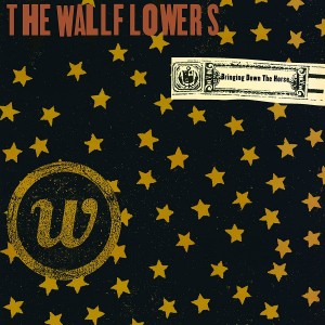 WALLFLOWERS-BRINGING DOWN THE HORSE
