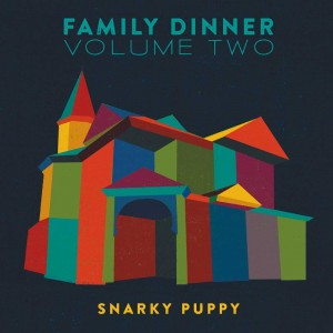 SNARKY PUPPY-FAMILY DINNER VOLUME TWO