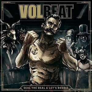 VOLBEAT-SEAL THE DEAL & LET´S BOOGIE