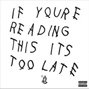DRAKE-IF YOU´RE READING THIS IT´S TOO LATE