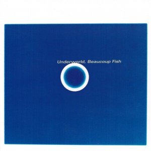 UNDERWORLD-BEAUCOUP FISH