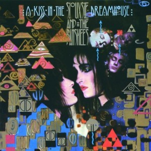 SIOUXSIE AND THE BANSHEES-A KISS IN THE DREAMHOUSE