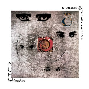 SIOUXSIE AND THE BANSHEES-THROUGH THE LOOKING GLASS