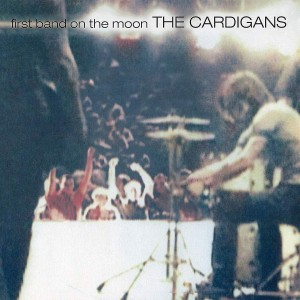 CARDIGANS-FIRST BAND ON THE MOON