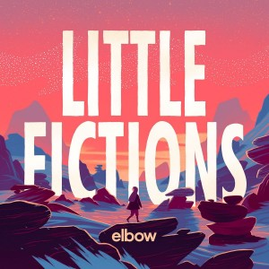 ELBOW-LITTLE FICTIONS