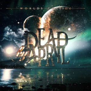 DEAD BY APRIL-WORLDS COLLIDE