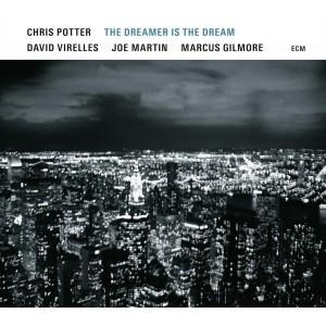 CHRIS POTTER-THE DREAMER IS THE DREAM