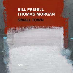 BILL FRISELL / THOMAS MORGAN-SMALL TOWN