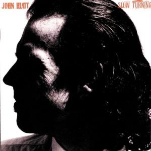 JOHN HIATT-SLOW TURNING