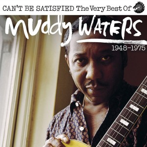 MUDDY WATERS-I CAN´T BE SATISFIED
