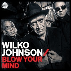 WILKO JOHNSON-BLOW YOUR MIND
