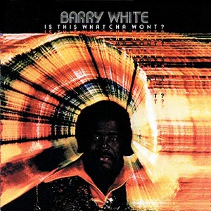 BARRY WHITE-IS THIS WHATCHA WONT?