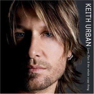 KEITH URBAN-LOVE, PAIN & THE WHOLE CRAZY THING