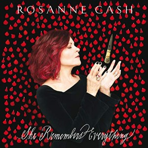 ROSANNE CASH-SHE REMEMBERS EVERYTHING
