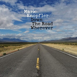 MARK KNOPFLER-DOWN THE ROAD WHEREVER