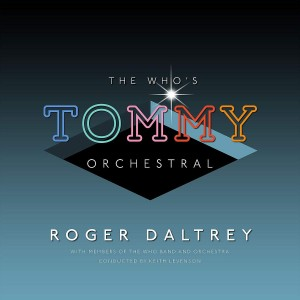 "ROGER DALTREY-THE WHO'S ""TOMMY"" ORCHESTRAL"
