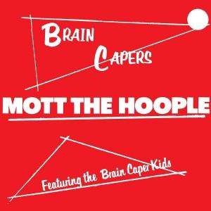 MOTT THE HOOPLE-BRAIN CAPERS
