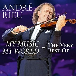 ANDRÉ RIEU, JOHANN STRAUSS ORCHESTRA-MY MUSIC - MY WORLD - THE VERY BEST OF