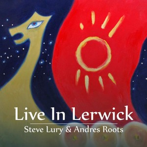 STEVE LURY & ANDRES ROOTS-LIVE IN LERWICK