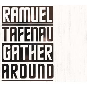 RAMUEL TAFENAU-GATHER AROUND