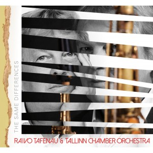 RAIVO TAFENAU & TALLINN CHAMBER ORCHESTRA-THE SAME DIFFERENCES