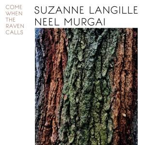 SUZANNE LANGILLE & NEEL MURGAI-COME WHEN THE RAVEN CALLS