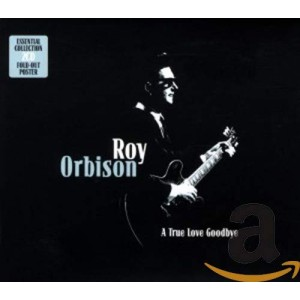 ROY ORBISON-A TRUE LOVE GOODBYE