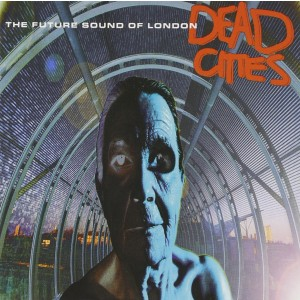 FUTURE SOUND OF LONDON-DEAD CITIES