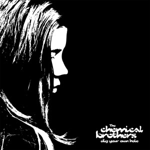 CHEMICAL BROTHERS-DIG YOUR OWN HOLE
