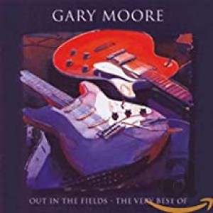 GARY MOORE-OUT IN THE FIELDS: VERY BEST OF