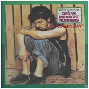DEXYS MIDNIGHT RUNNERS-TOO-RYE-AY
