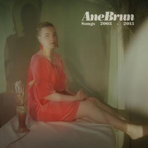 ANE BRUN-SONGS 2003-2013